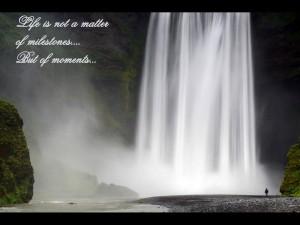 Life is not matter of milestones