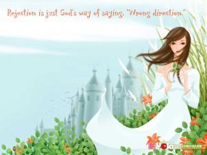 """Rejection is just God's way of saying, """"Wrong direction."""""""
