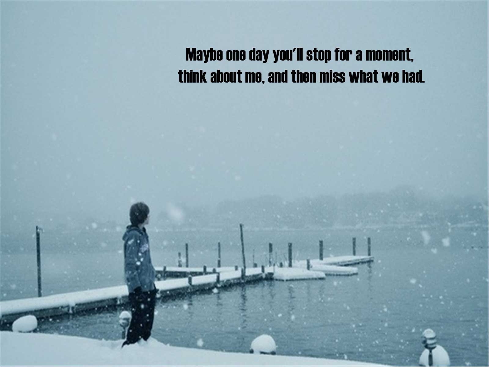 be one day you ll stop for a moment love quotes its brian