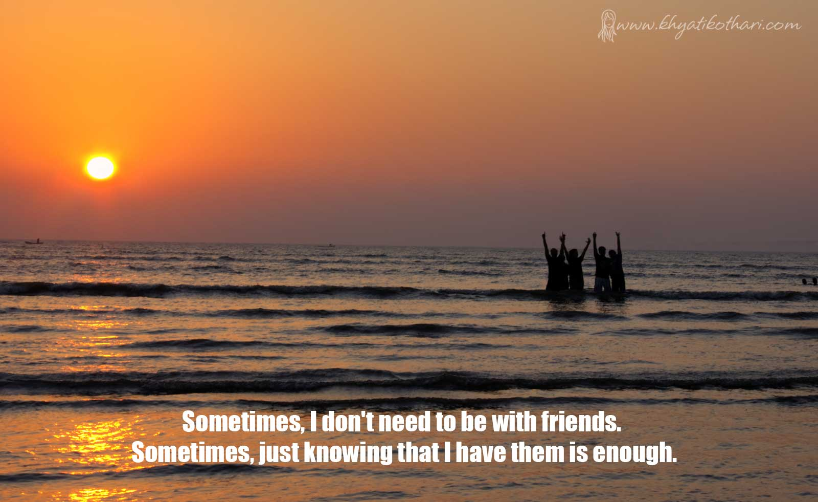 Sometimes, I don't need to be with friends.