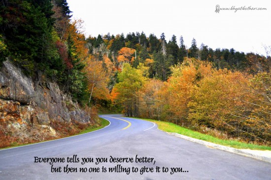 Everyone tells you you deserve better
